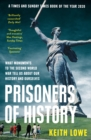 Prisoners of History : What Monuments to the Second World War Tell Us About Our History and Ourselves - Book