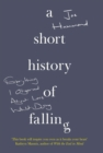 A Short History of Falling : Everything I Observed About Love Whilst Dying - Book