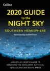 2020 Guide to the Night Sky Southern Hemisphere : A Month-by-Month Guide to Exploring the Skies Above Australia, New Zealand and South Africa - Book