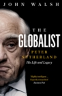 The Globalist : Peter Sutherland - His Life and Legacy - Book