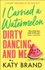 I Carried a Watermelon: Dirty Dancing and Me - eBook