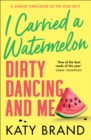 I Carried a Watermelon : Dirty Dancing and Me - Book