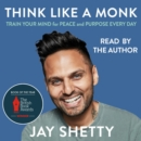 Think Like a Monk: The secret of how to harness the power of positivity and be happy now - eAudiobook