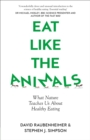 Eat Like the Animals : What Nature Teaches Us About Healthy Eating - Book