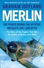Merlin : The Power Behind the Spitfire, Mosquito and Lancaster: the Story of the Engine That Won the Battle of Britain and WWII - Book