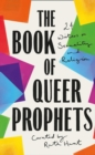 The Book of Queer Prophets : 24 Writers on Sexuality and Religion - Book