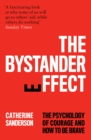 The Bystander Effect : The Psychology of Courage and How to be Brave - Book