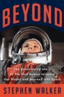 Beyond : The Astonishing Story of the First Human to Leave Our Planet and Journey into Space - Book