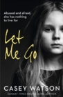 Let Me Go : Abused and Afraid, She Has Nothing to Live for - Book
