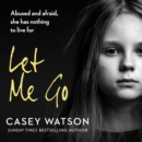 Let Me Go : Abused and Afraid, She Has Nothing to Live for - eAudiobook