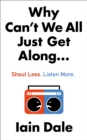 Why Can't We All Just Get Along : Shout Less. Listen More. - Book