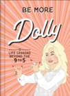 Be More Dolly : Life Lessons Beyond the 9 to 5 - Book