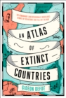 An Atlas of Extinct Countries : The Remarkable (and Occasionally Ridiculous) Stories of 48 Nations That Fell off the Map - Book