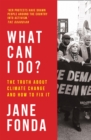 What Can I Do? : The Truth About Climate Change and How to Fix it - Book