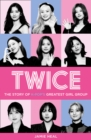 Twice : The Story of K-Pop's Greatest Girl Group - Book