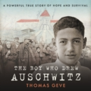 The Boy Who Drew Auschwitz : A Powerful True Story of Hope and Survival - eAudiobook