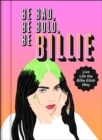 Be Bad, Be Bold, Be Billie : Live Life the Billie Eilish Way - Book