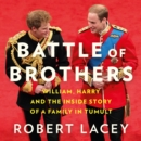 Battle of Brothers : William, Harry and the Inside Story of a Family in Tumult - eAudiobook
