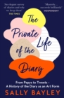 The Private Life of the Diary : From Pepys to Tweets - a History of the Diary as an Art Form - Book