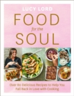 Food for the Soul : Over 80 Delicious Recipes to Help You Fall Back in Love with Cooking - Book