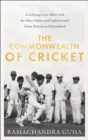 The Commonwealth of Cricket : A Lifelong Love Affair with the Most Subtle and Sophisticated Game Known to Humankind - Book