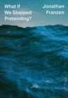 What If We Stopped Pretending? - Book