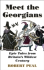 Meet the Georgians : Epic Tales from Britain's Wildest Century - Book