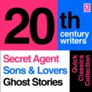 Quick Classics Collection: 20th-Century Writers : The Secret Agent, Sons and Lovers, Ghost Stories - eAudiobook