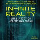 Infinite Reality : Avatars, Eternal Life, New Worlds, and the Dawn of the Virtual Revolution - eAudiobook