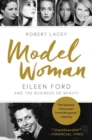 Model Woman : Eileen Ford and the Business of Beauty - Book