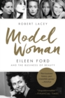 Model Woman : Eileen Ford and the Business of Beauty - eBook