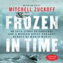 Frozen in Time : An Epic Story of Survival and a Modern Quest for Lost Heroes of World War II - eAudiobook