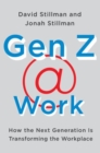 Gen Z @ Work : How the Next Generation Is Transforming the Workplace - Book