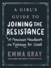 A Girl's Guide to Joining the Resistance : A Feminist Handbook on Fighting for Good - eBook