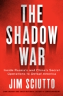 The Shadow War : Inside Russia's and China's Secret Operations to Defeat America - eBook