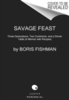 Savage Feast : Three Generations, Two Continents, and a Dinner Table (a Memoir with Recipes) - Book