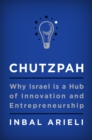 Chutzpah : Why Israel Is a Hub of Innovation and Entrepreneurship - Book