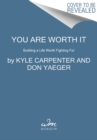 You Are Worth It : Building a Life Worth Fighting For - Book