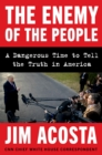The Enemy of the People : A Dangerous Time to Tell the Truth in America - eBook