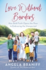 Love Without Borders : How Bold Faith Opens the Door to Embracing the Unexpected - Book