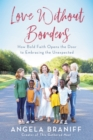 Love Without Borders : How Bold Faith Opens the Door to Embracing the Unexpected - eBook