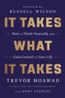 It Takes What It Takes : How to Think Neutrally and Gain Control of Your Life - eBook
