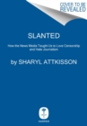 Slanted : How the News Media Taught Us to Love Censorship and Hate Journalism - Book