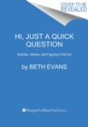 Hi, Just a Quick Question : Queries, Advice, and Figuring It All Out - Book