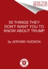 50 Things They Don't Want You to Know About Trump - Book