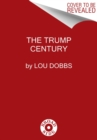 The Trump Century : How Our President Changed the Course of History Forever - Book