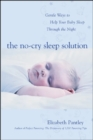 The No-Cry Sleep Solution: Gentle Ways to Help Your Baby Sleep Through the Night : Foreword by William Sears, M.D. - eBook