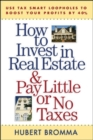 How to Invest in Real Estate And Pay Little or No Taxes: Use Tax Smart Loopholes to Boost Your Profits By 40% - Book