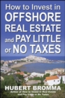How to Invest In Offshore Real Estate and Pay Little or No Taxes - Book