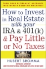 How to Invest in Real Estate With Your IRA and 401K & Pay Little or No Taxes - eBook